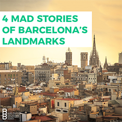 4 Mad Stories of Barcelona's Landmarks