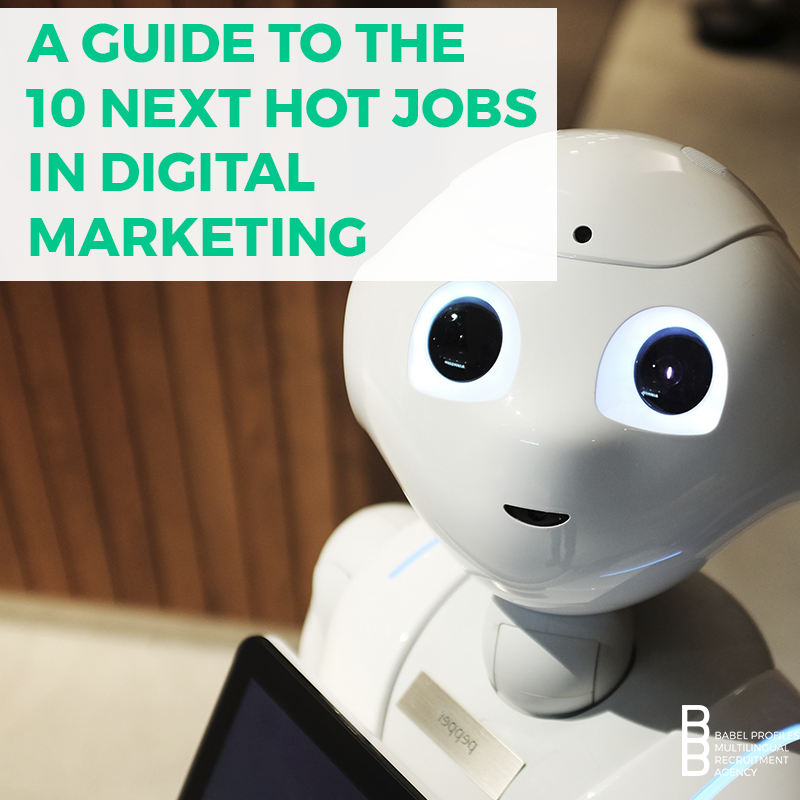 A Guide to the 10 Next Hot Jobs in Digital Marketing, and for Several Years to Come